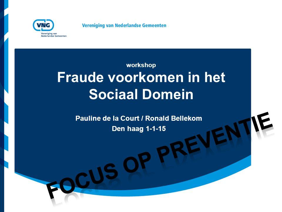 workshop Fraude voorkomen in het Sociaal Domein Pauline de la Court / Ronald Bellekom Den haag 1-1-15