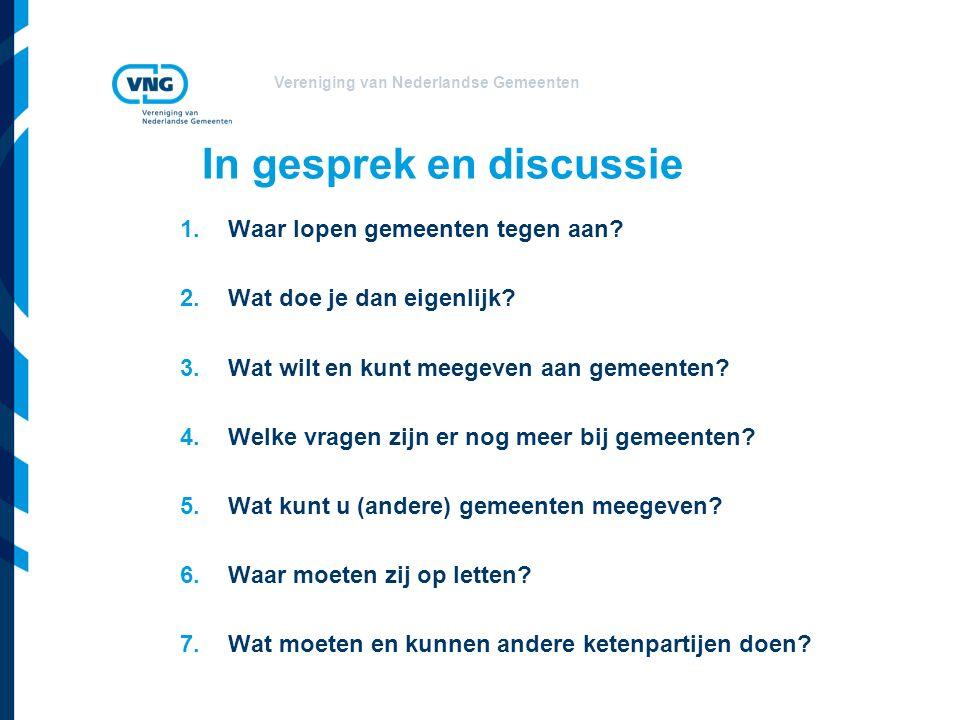 Vereniging van Nederlandse Gemeenten In gesprek en discussie 1.Waar lopen gemeenten tegen aan.