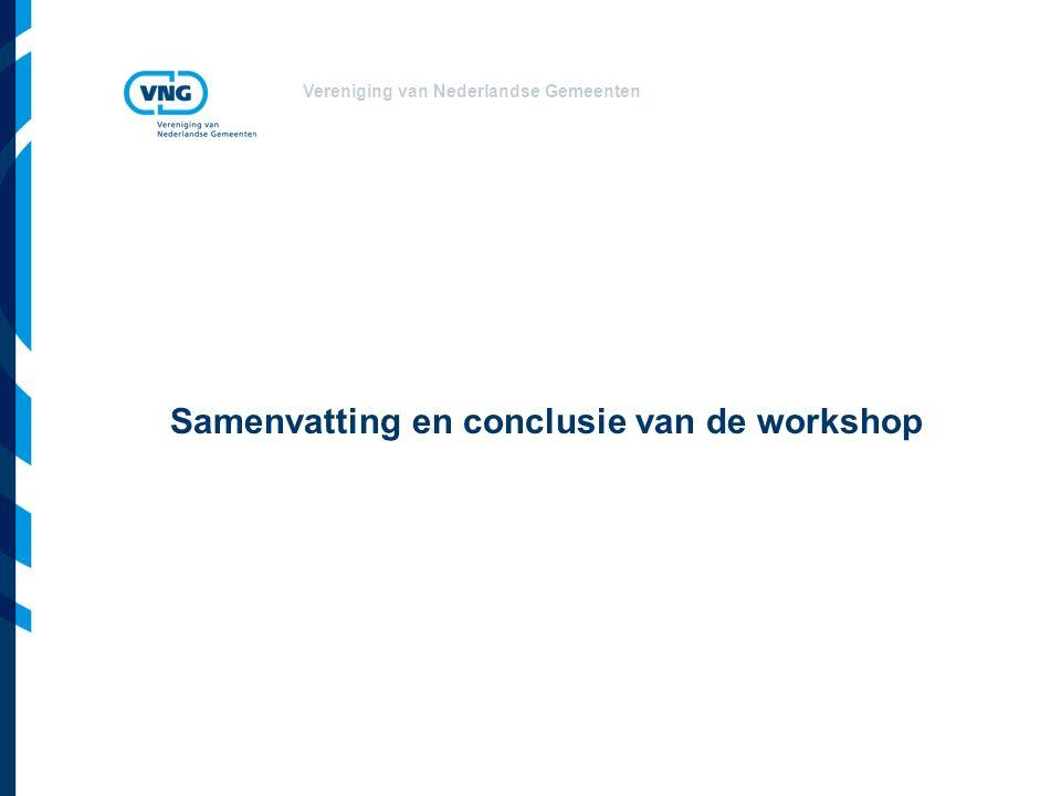 Vereniging van Nederlandse Gemeenten Samenvatting en conclusie van de workshop