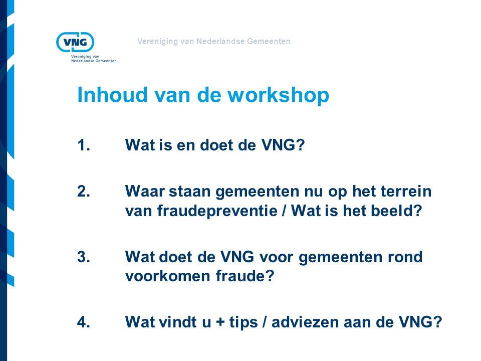 Vereniging van Nederlandse Gemeenten Inhoud van de workshop 1.Wat is en doet de VNG.