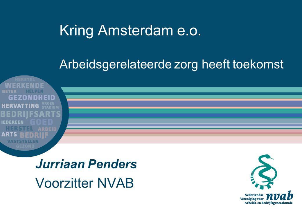 Kring Amsterdam e.o. Arbeidsgerelateerde zorg heeft toekomst Jurriaan Penders Voorzitter NVAB