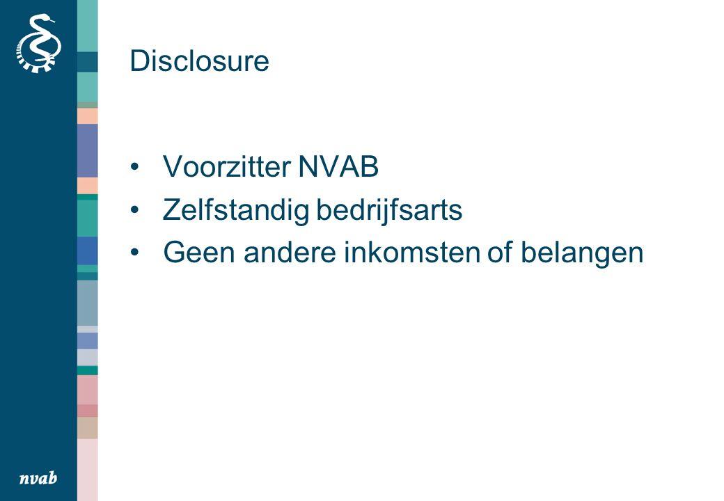 Disclosure Voorzitter NVAB Zelfstandig bedrijfsarts Geen andere inkomsten of belangen