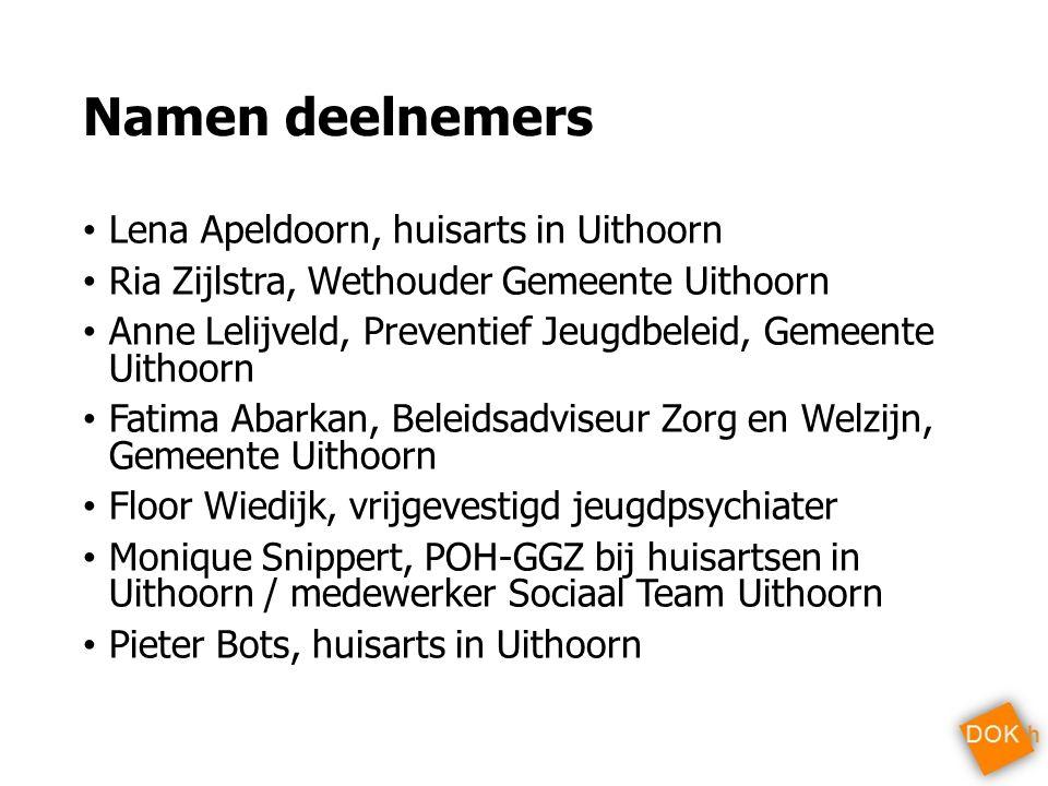 Namen deelnemers Lena Apeldoorn, huisarts in Uithoorn Ria Zijlstra, Wethouder Gemeente Uithoorn Anne Lelijveld, Preventief Jeugdbeleid, Gemeente Uitho
