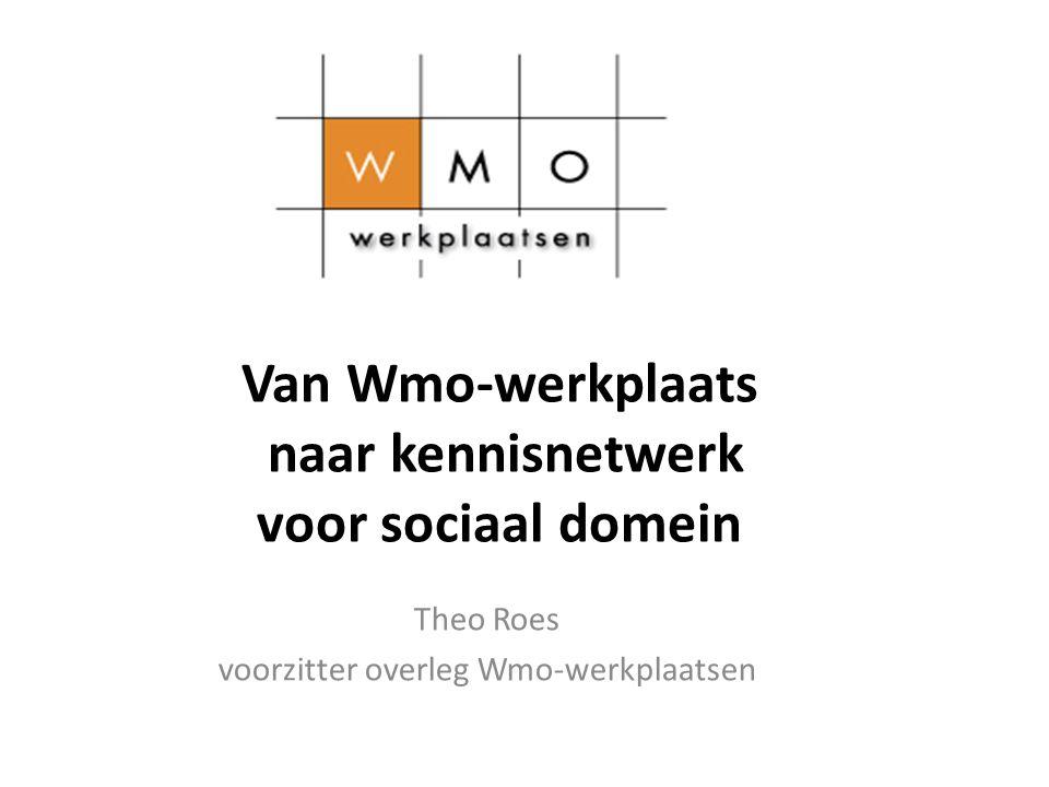 Van Wmo-werkplaats naar kennisnetwerk voor sociaal domein Theo Roes voorzitter overleg Wmo-werkplaatsen