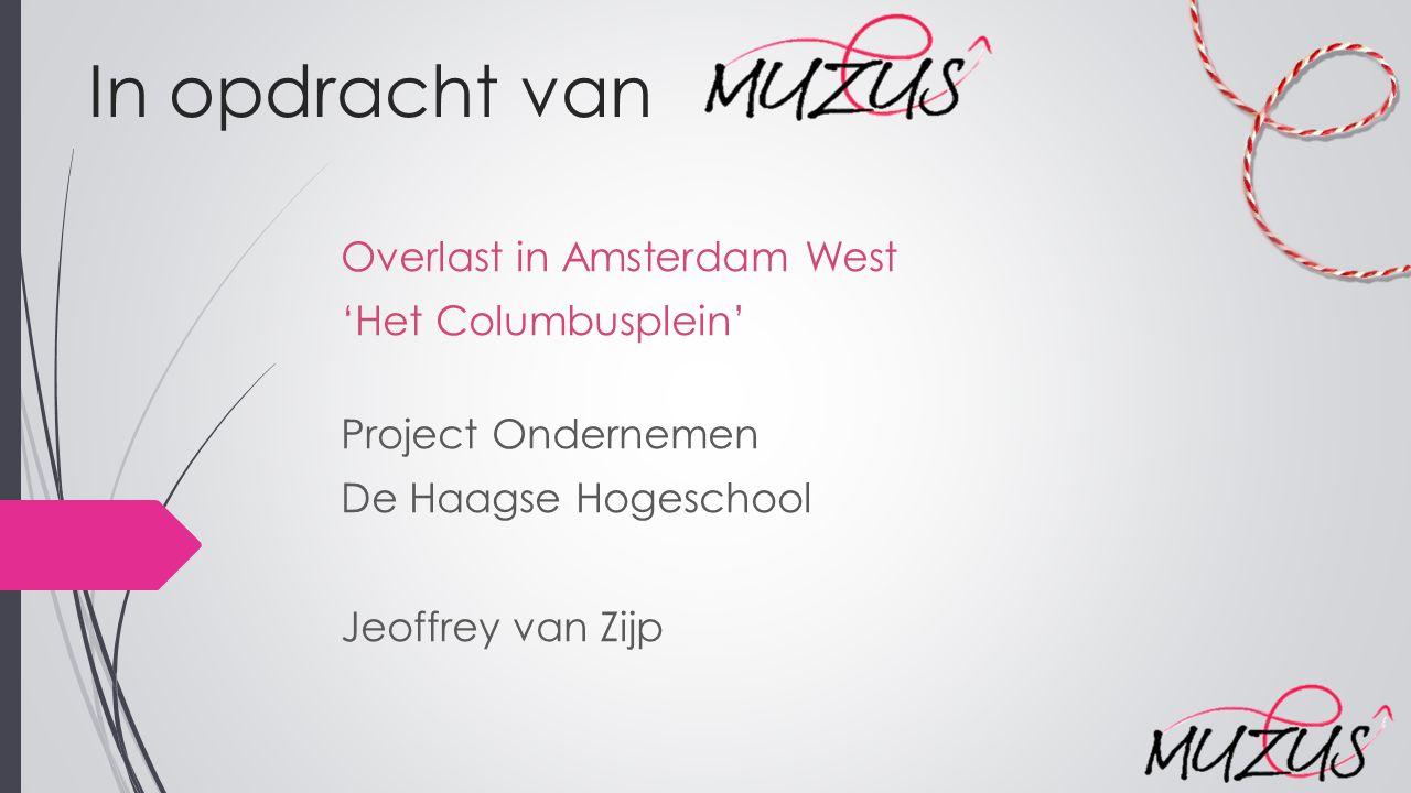 In opdracht van Overlast in Amsterdam West 'Het Columbusplein' Project Ondernemen De Haagse Hogeschool Jeoffrey van Zijp