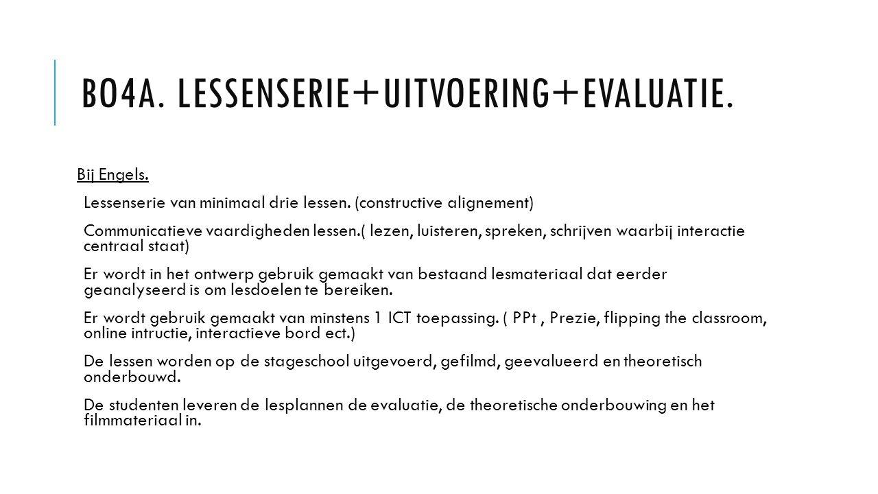 BO4A. LESSENSERIE+UITVOERING+EVALUATIE. Bij Engels. Lessenserie van minimaal drie lessen. (constructive alignement) Communicatieve vaardigheden lessen