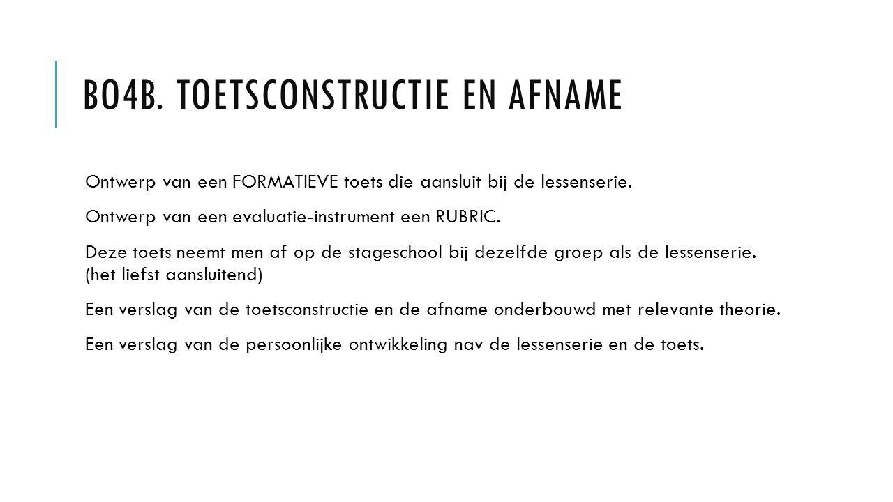 BO4B. TOETSCONSTRUCTIE EN AFNAME Ontwerp van een FORMATIEVE toets die aansluit bij de lessenserie. Ontwerp van een evaluatie-instrument een RUBRIC. De