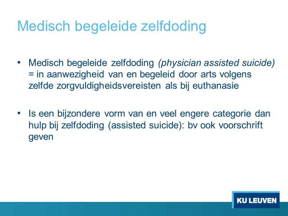 Medisch begeleide zelfdoding Medisch begeleide zelfdoding (physician assisted suicide) = in aanwezigheid van en begeleid door arts volgens zelfde zorg