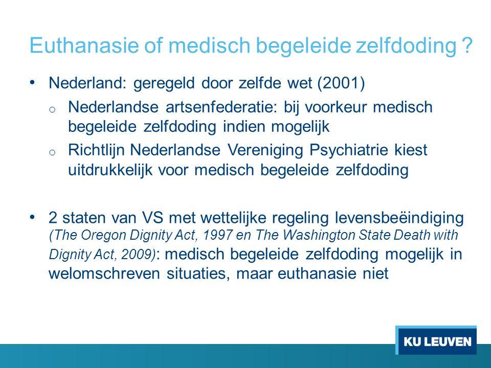 Euthanasie of medisch begeleide zelfdoding ? Nederland: geregeld door zelfde wet (2001) o Nederlandse artsenfederatie: bij voorkeur medisch begeleide