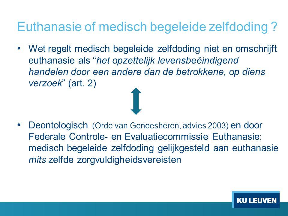 """Euthanasie of medisch begeleide zelfdoding ? Wet regelt medisch begeleide zelfdoding niet en omschrijft euthanasie als """"het opzettelijk levensbeëindig"""