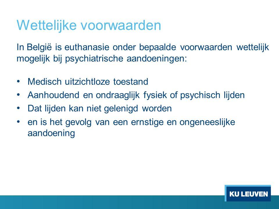 Wettelijke voorwaarden In België is euthanasie onder bepaalde voorwaarden wettelijk mogelijk bij psychiatrische aandoeningen: Medisch uitzichtloze toe