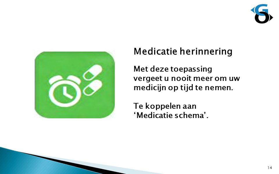Medicatie herinnering Met deze toepassing vergeet u nooit meer om uw medicijn op tijd te nemen. Te koppelen aan 'Medicatie schema'. 14