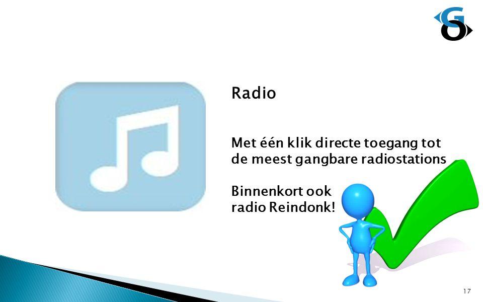 Radio Met één klik directe toegang tot de meest gangbare radiostations Binnenkort ook radio Reindonk.