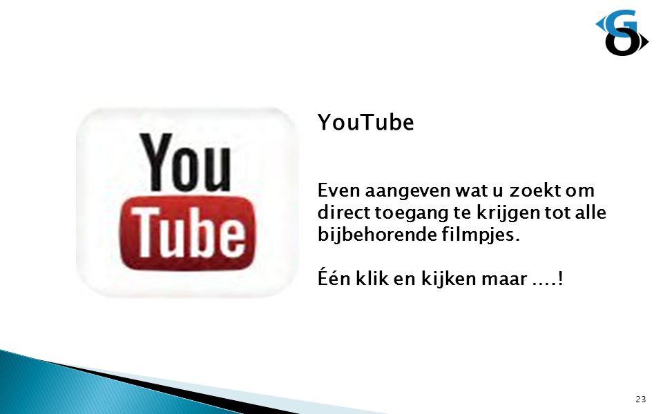 YouTube Even aangeven wat u zoekt om direct toegang te krijgen tot alle bijbehorende filmpjes. Één klik en kijken maar ….! 23