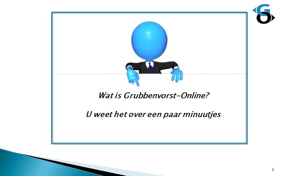 3 Wat is Grubbenvorst-Online? U weet het over een paar minuutjes