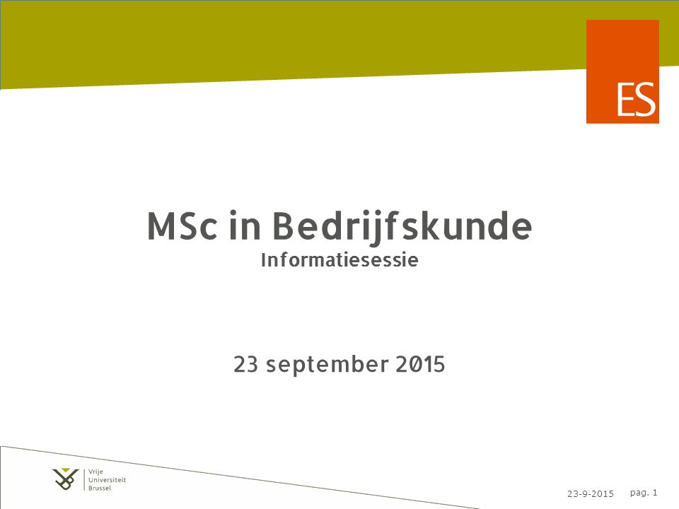 23-9-2015 pag. 1 MSc in Bedrijfskunde Informatiesessie 23 september 2015