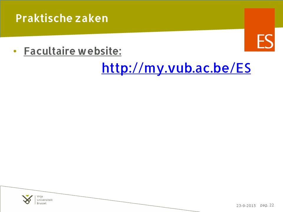 23-9-2015 pag. 22 Praktische zaken Facultaire website: http://my.vub.ac.be/ES