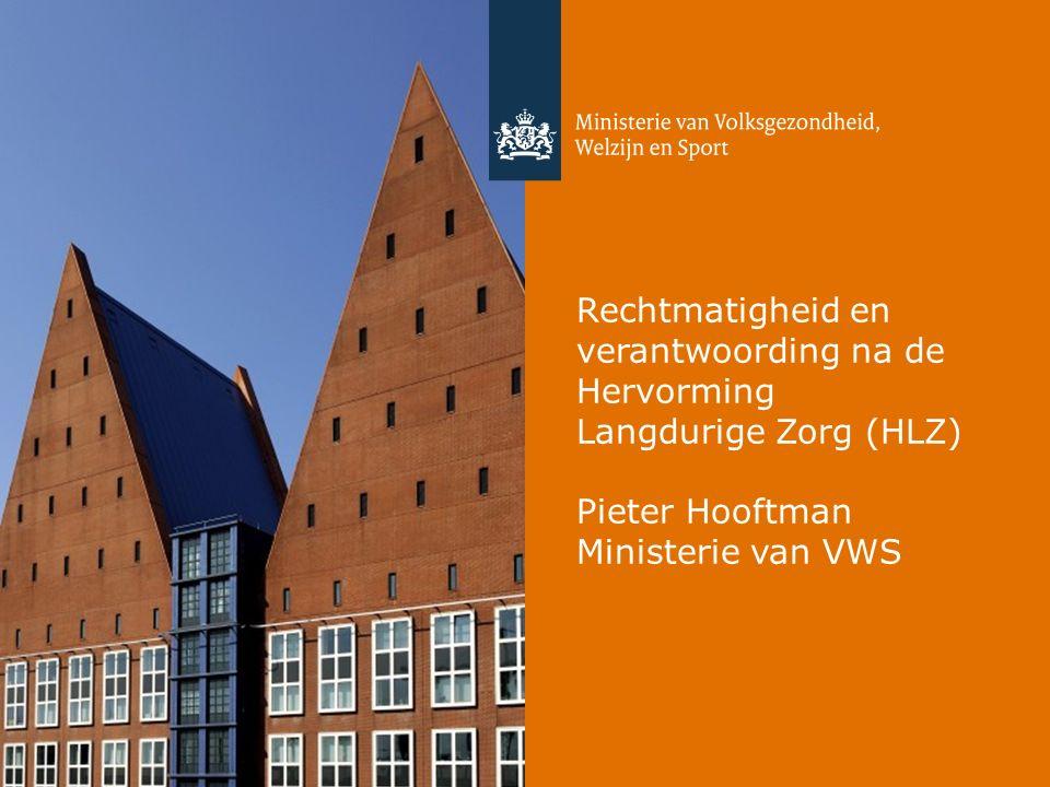 Rechtmatigheid en verantwoording na de Hervorming Langdurige Zorg (HLZ) Pieter Hooftman Ministerie van VWS
