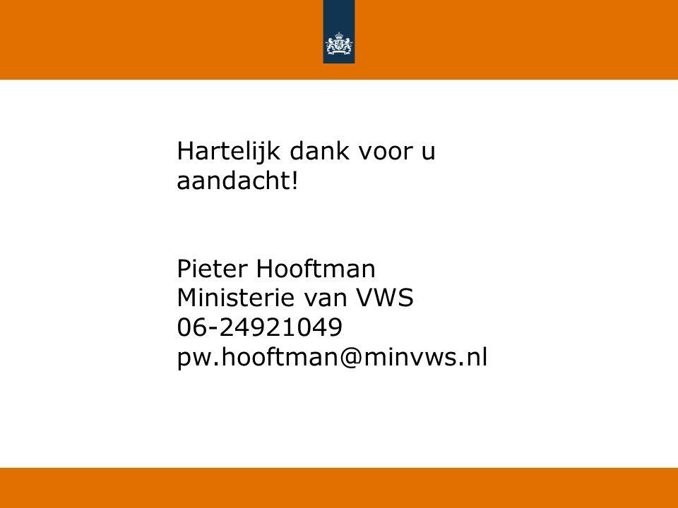 Hartelijk dank voor u aandacht! Pieter Hooftman Ministerie van VWS 06-24921049 pw.hooftman@minvws.nl