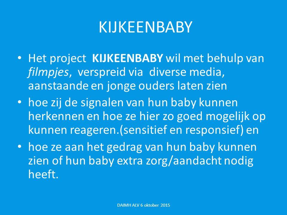 KIJKEENBABY Het project KIJKEENBABY wil met behulp van filmpjes, verspreid via diverse media, aanstaande en jonge ouders laten zien hoe zij de signalen van hun baby kunnen herkennen en hoe ze hier zo goed mogelijk op kunnen reageren.(sensitief en responsief) en hoe ze aan het gedrag van hun baby kunnen zien of hun baby extra zorg/aandacht nodig heeft.