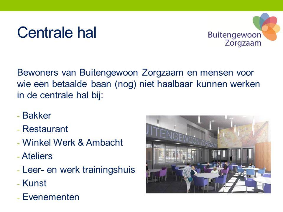 Centrale hal Bewoners van Buitengewoon Zorgzaam en mensen voor wie een betaalde baan (nog) niet haalbaar kunnen werken in de centrale hal bij: - Bakker - Restaurant - Winkel Werk & Ambacht - Ateliers - Leer- en werk trainingshuis - Kunst - Evenementen
