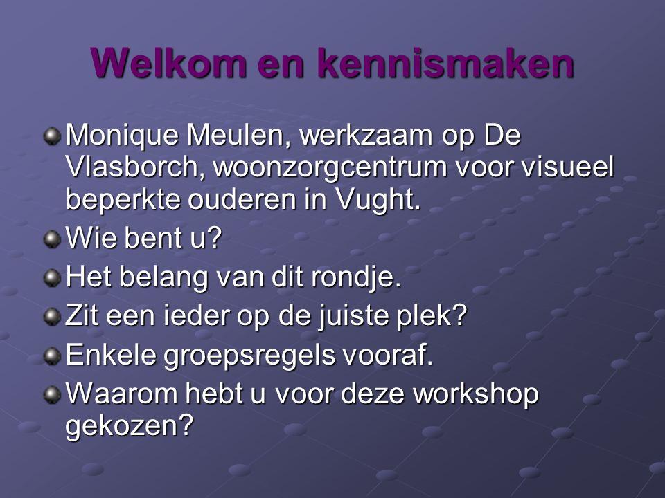 Welkom en kennismaken Monique Meulen, werkzaam op De Vlasborch, woonzorgcentrum voor visueel beperkte ouderen in Vught. Wie bent u? Het belang van dit