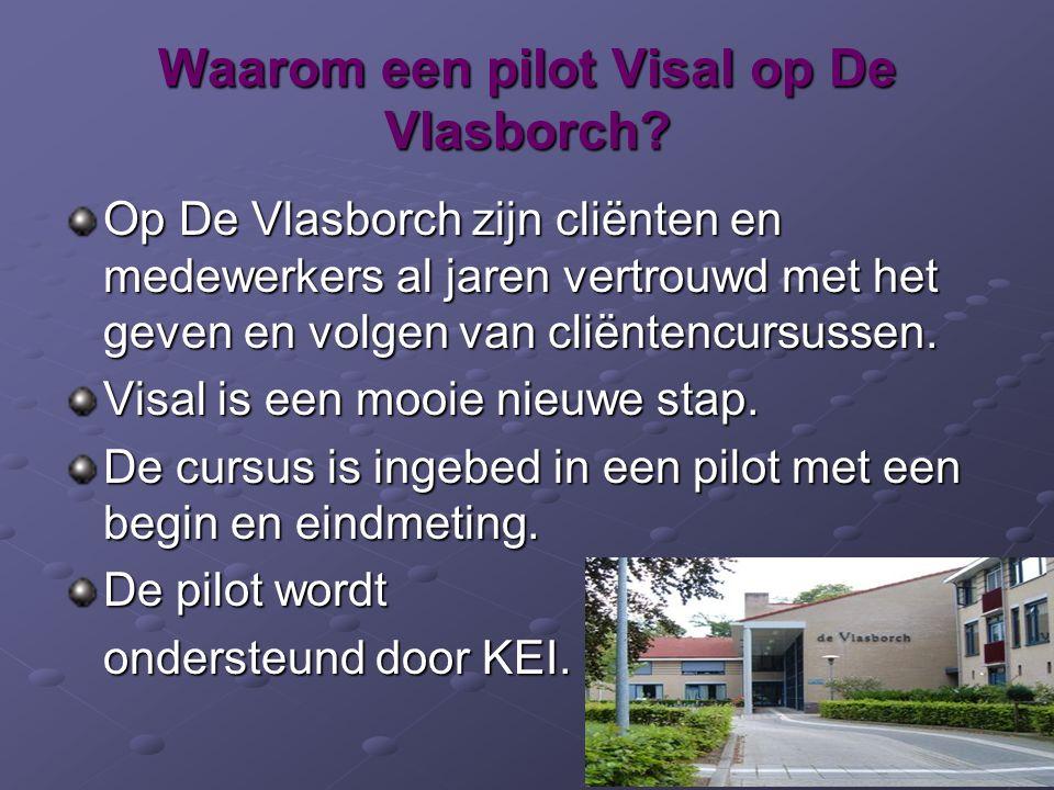 Waarom een pilot Visal op De Vlasborch? Op De Vlasborch zijn cliënten en medewerkers al jaren vertrouwd met het geven en volgen van cliëntencursussen.