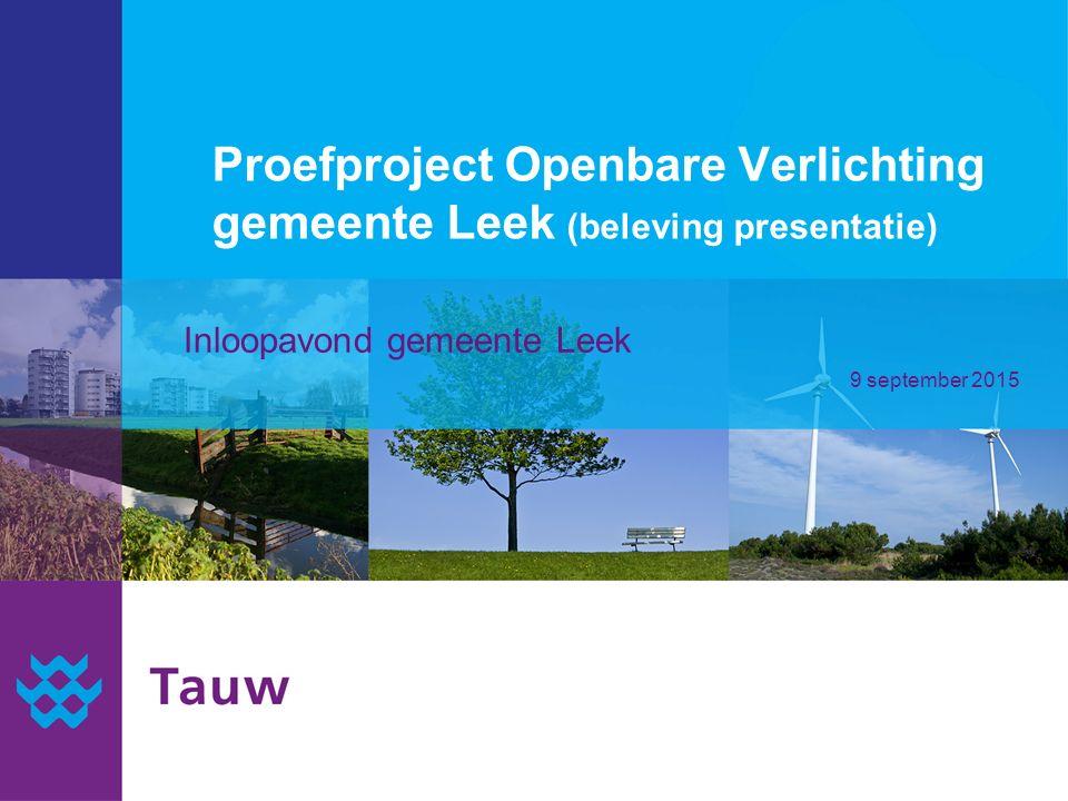 Inloopavond gemeente Leek 9 september 2015 Proefproject Openbare Verlichting gemeente Leek (beleving presentatie)