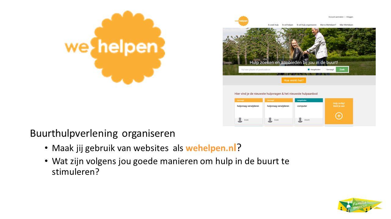 Buurthulpverlening organiseren Maak jij gebruik van websites als wehelpen.n l? Wat zijn volgens jou goede manieren om hulp in de buurt te stimuleren?