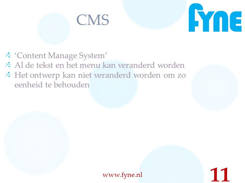 CMS www.fyne.nl 11 'Content Manage System' Al de tekst en het menu kan veranderd worden Het ontwerp kan niet veranderd worden om zo eenheid te behouden