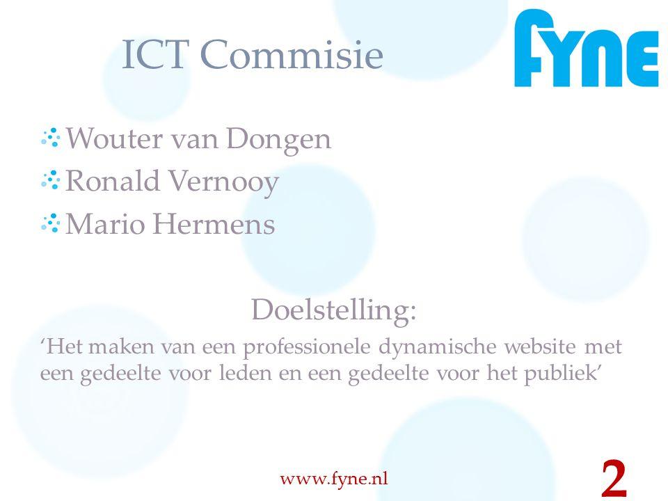 ICT Commisie Wouter van Dongen Ronald Vernooy Mario Hermens Doelstelling: 'Het maken van een professionele dynamische website met een gedeelte voor leden en een gedeelte voor het publiek' www.fyne.nl 2