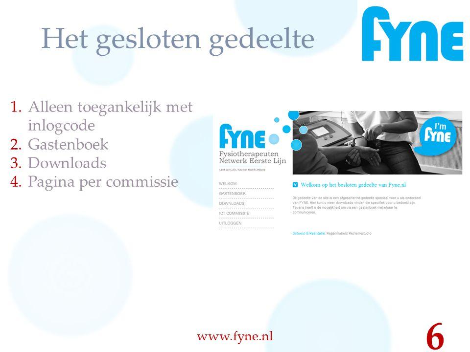 Het gesloten gedeelte 1.Alleen toegankelijk met inlogcode 2.Gastenboek 3.Downloads 4.Pagina per commissie www.fyne.nl 6