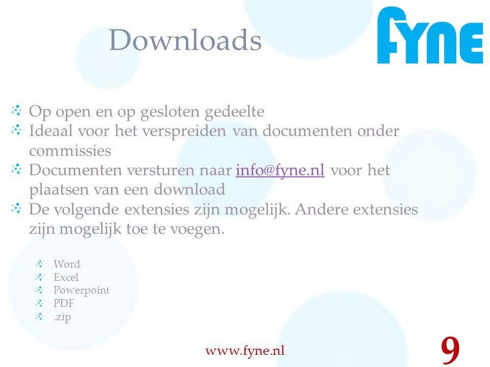 Downloads Op open en op gesloten gedeelte Ideaal voor het verspreiden van documenten onder commissies Documenten versturen naar info@fyne.nl voor het plaatsen van een downloadinfo@fyne.nl De volgende extensies zijn mogelijk.