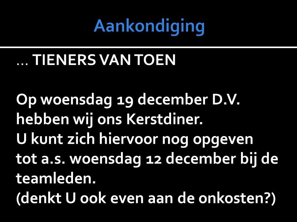 … TIENERS VAN TOEN Op woensdag 19 december D.V.hebben wij ons Kerstdiner.