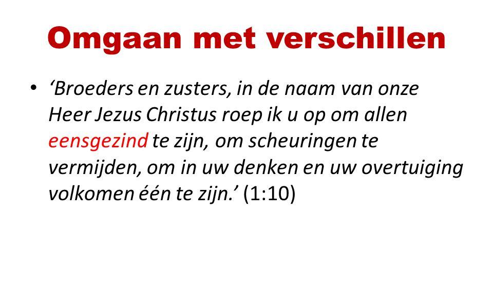 Omgaan met verschillen 'Broeders en zusters, in de naam van onze Heer Jezus Christus roep ik u op om allen eensgezind te zijn, om scheuringen te vermi