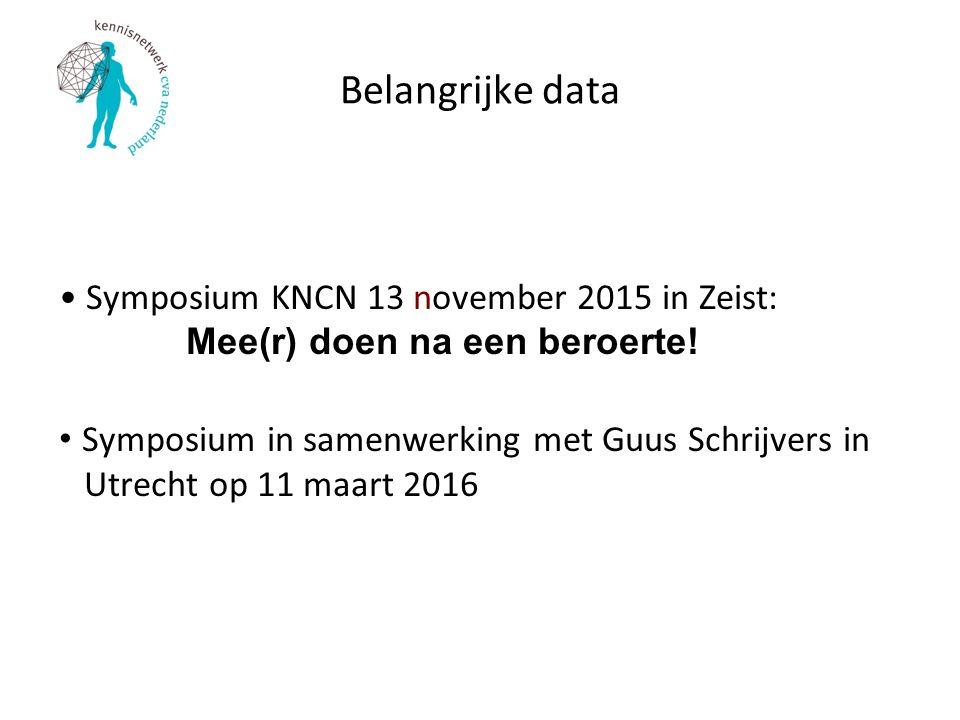 Belangrijke data Symposium KNCN 13 november 2015 in Zeist: Mee(r) doen na een beroerte! Symposium in samenwerking met Guus Schrijvers in Utrecht op 11