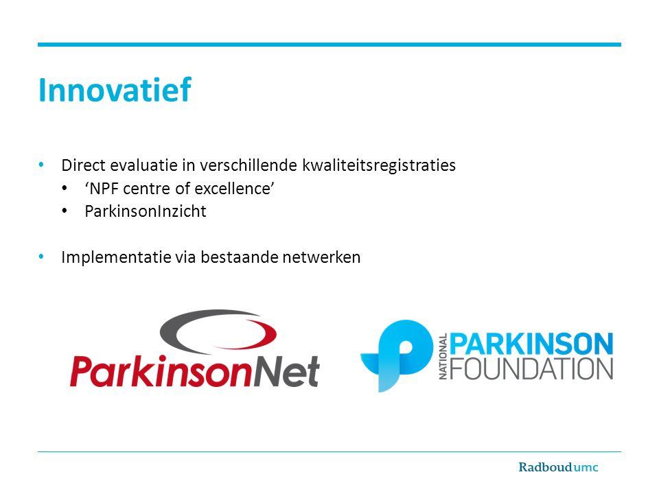 Innovatief Direct evaluatie in verschillende kwaliteitsregistraties 'NPF centre of excellence' ParkinsonInzicht Implementatie via bestaande netwerken