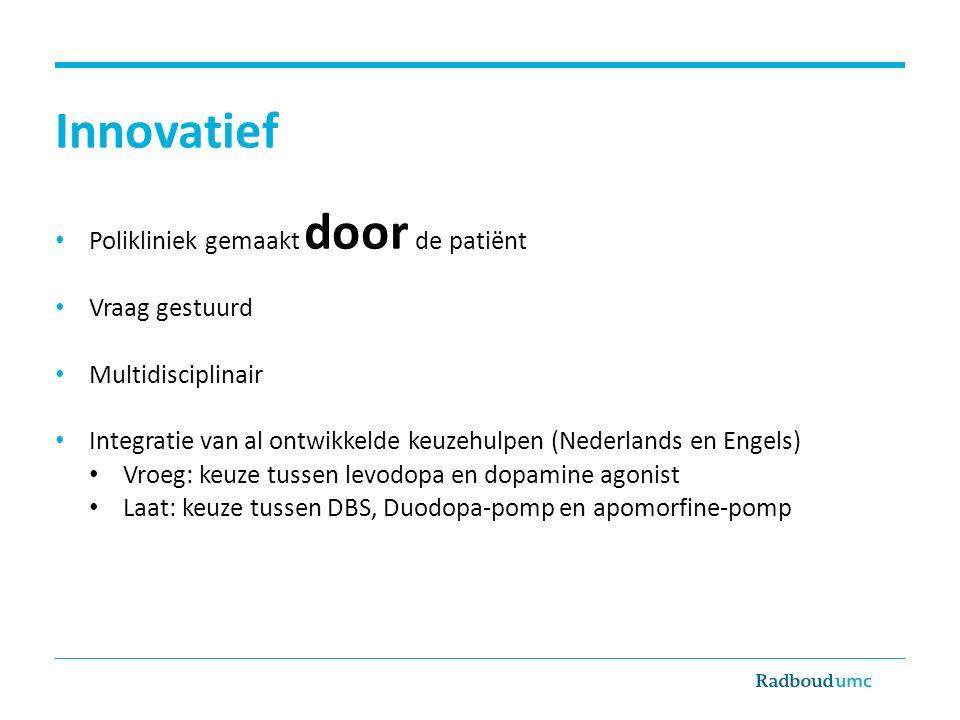 Innovatief Polikliniek gemaakt door de patiënt Vraag gestuurd Multidisciplinair Integratie van al ontwikkelde keuzehulpen (Nederlands en Engels) Vroeg