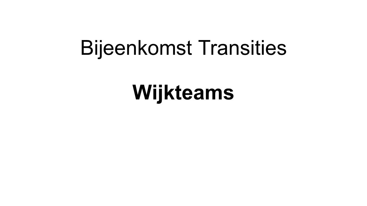 Bijeenkomst Transities Wijkteams District Oost 29 september 2015