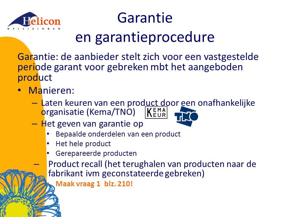 Garantie en garantieprocedure Garantie: de aanbieder stelt zich voor een vastgestelde periode garant voor gebreken mbt het aangeboden product Manieren
