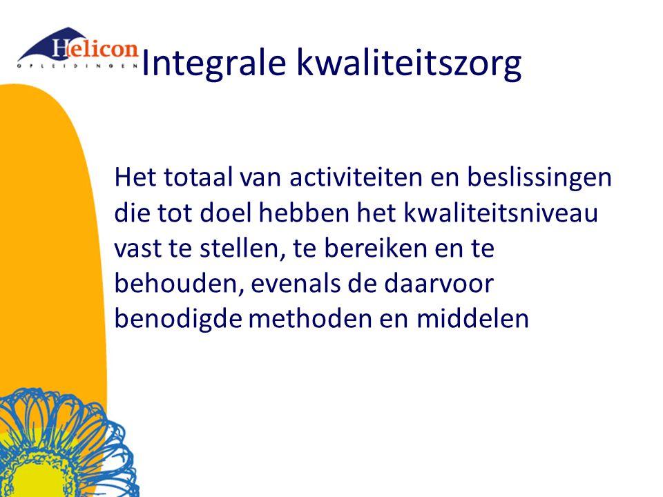 Integrale kwaliteitszorg Het totaal van activiteiten en beslissingen die tot doel hebben het kwaliteitsniveau vast te stellen, te bereiken en te behouden, evenals de daarvoor benodigde methoden en middelen