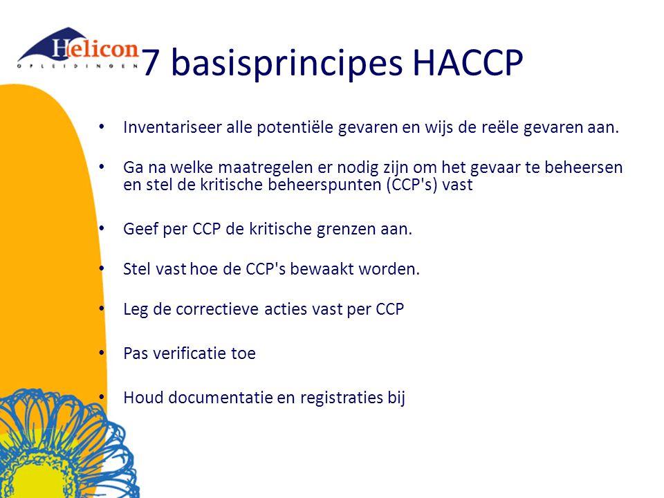 7 basisprincipes HACCP Inventariseer alle potentiële gevaren en wijs de reële gevaren aan. Ga na welke maatregelen er nodig zijn om het gevaar te behe