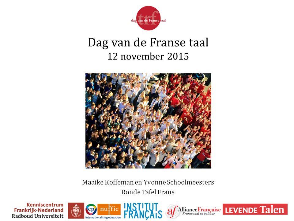 Dag van de Franse taal 12 november 2015 Maaike Koffeman en Yvonne Schoolmeesters Ronde Tafel Frans