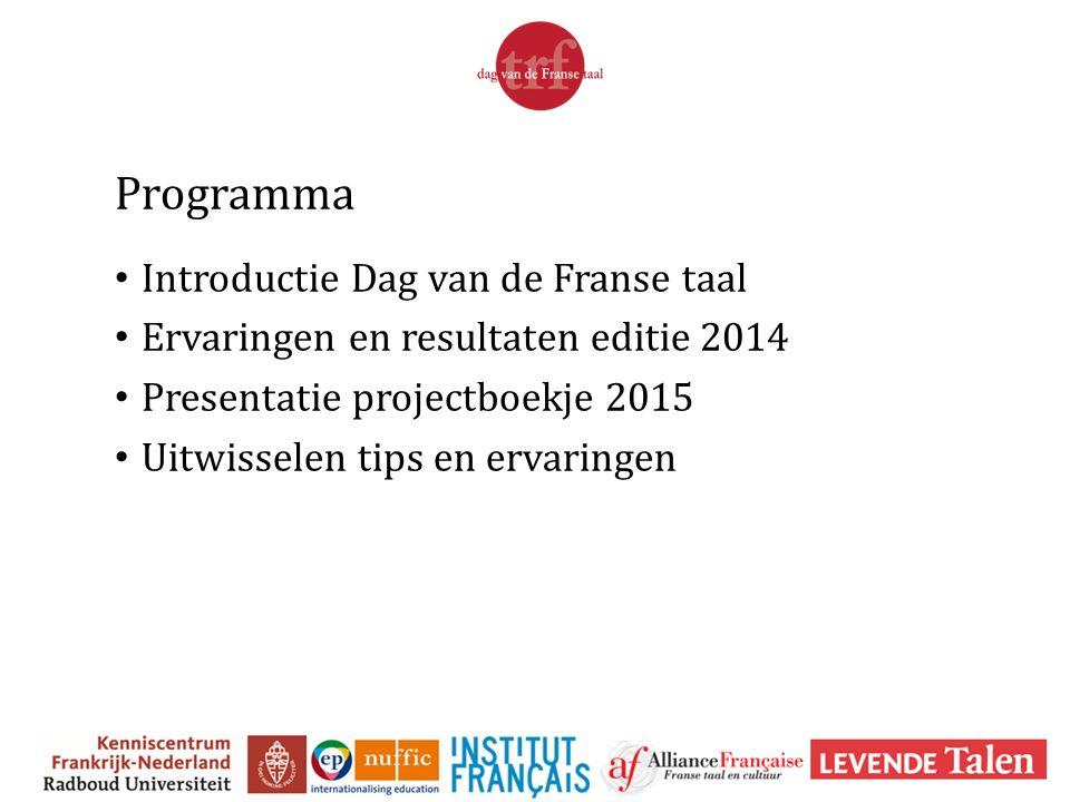 Programma Introductie Dag van de Franse taal Ervaringen en resultaten editie 2014 Presentatie projectboekje 2015 Uitwisselen tips en ervaringen