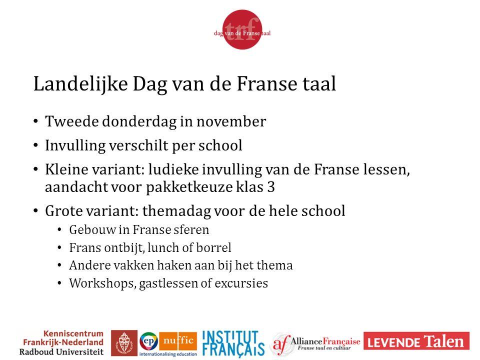 Landelijke Dag van de Franse taal Tweede donderdag in november Invulling verschilt per school Kleine variant: ludieke invulling van de Franse lessen,