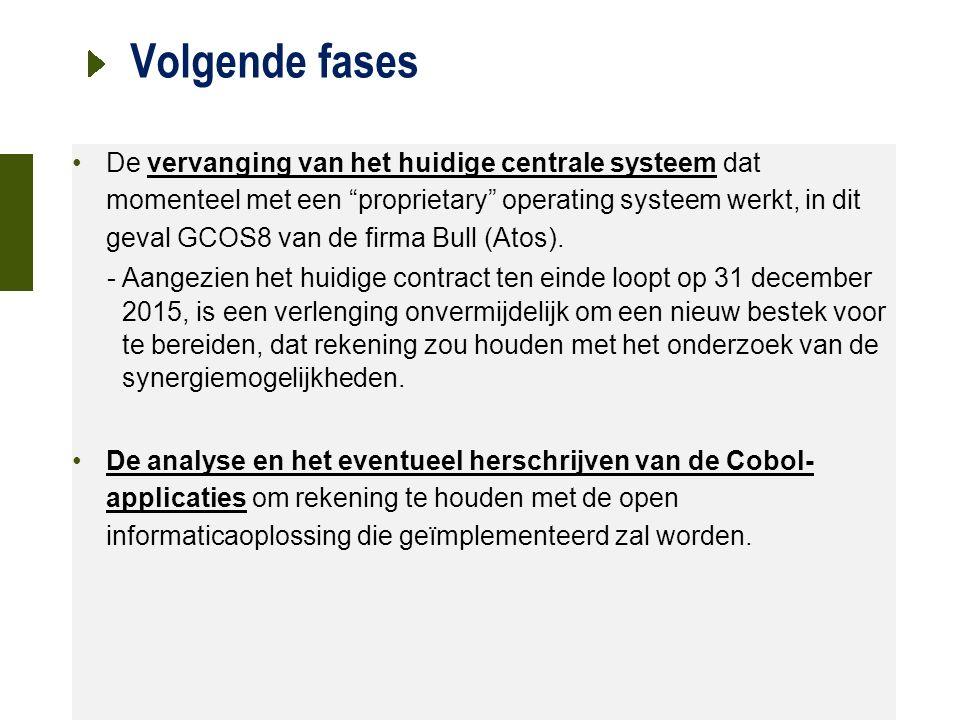 21 oktober 2015 Volgende fases De vervanging van het huidige centrale systeem dat momenteel met een proprietary operating systeem werkt, in dit geval GCOS8 van de firma Bull (Atos).