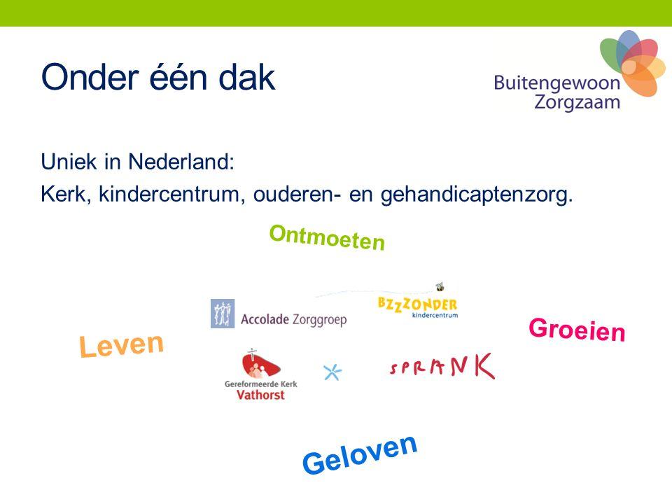 Onder één dak Uniek in Nederland: Kerk, kindercentrum, ouderen- en gehandicaptenzorg. Leven Groeien Geloven Ontmoeten