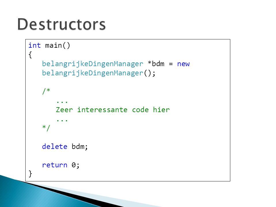 int main() { belangrijkeDingenManager *bdm = new belangrijkeDingenManager(); /*... Zeer interessante code hier... */ delete bdm; return 0; }