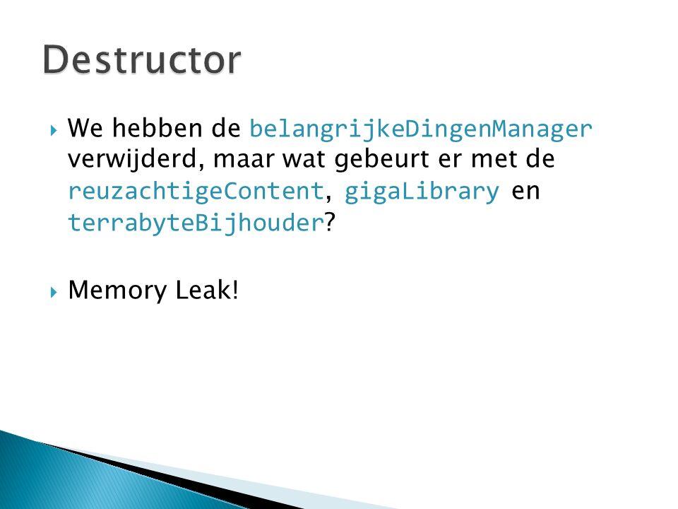 We hebben de belangrijkeDingenManager verwijderd, maar wat gebeurt er met de reuzachtigeContent, gigaLibrary en terrabyteBijhouder ?  Memory Leak!