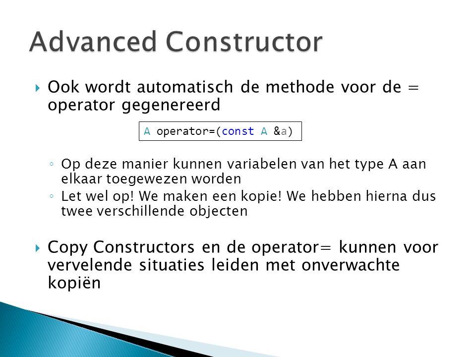  Ook wordt automatisch de methode voor de = operator gegenereerd ◦ Op deze manier kunnen variabelen van het type A aan elkaar toegewezen worden ◦ Let
